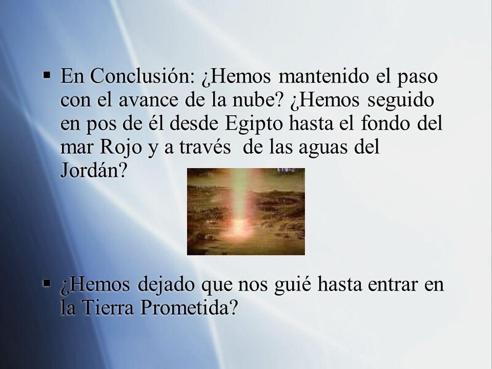 En Conclusión: ¿Hemos mantenido el paso con el avance de la nube? ¿Hemos seguido en pos de él desde Egipto hasta el fondo del mar Rojo y a través de l