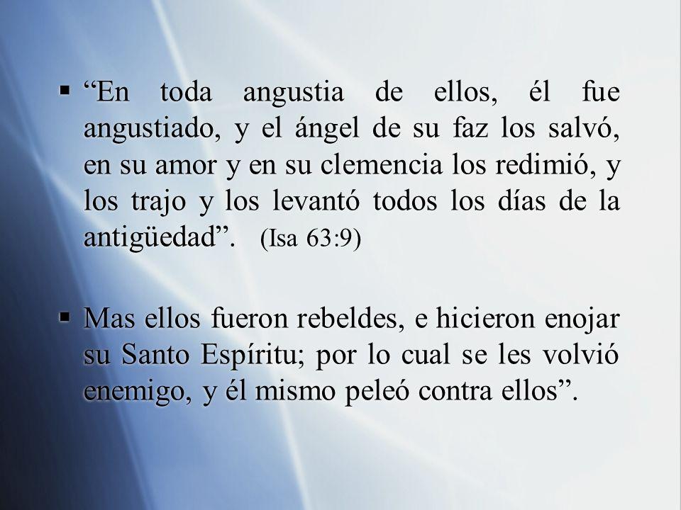 En toda angustia de ellos, él fue angustiado, y el ángel de su faz los salvó, en su amor y en su clemencia los redimió, y los trajo y los levantó todo