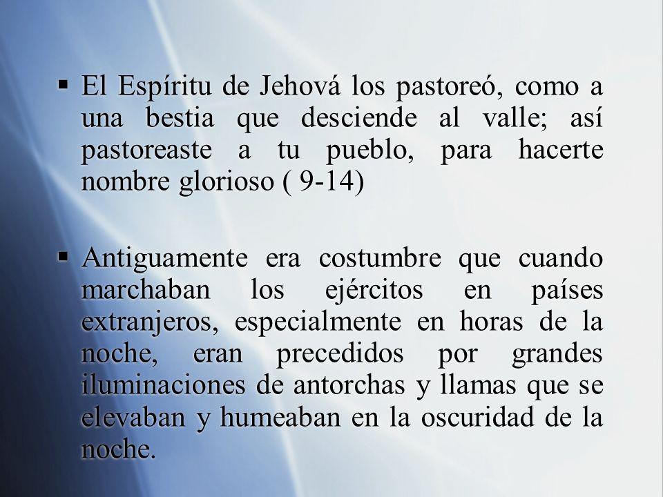 El Espíritu de Jehová los pastoreó, como a una bestia que desciende al valle; así pastoreaste a tu pueblo, para hacerte nombre glorioso ( 9-14) Antigu