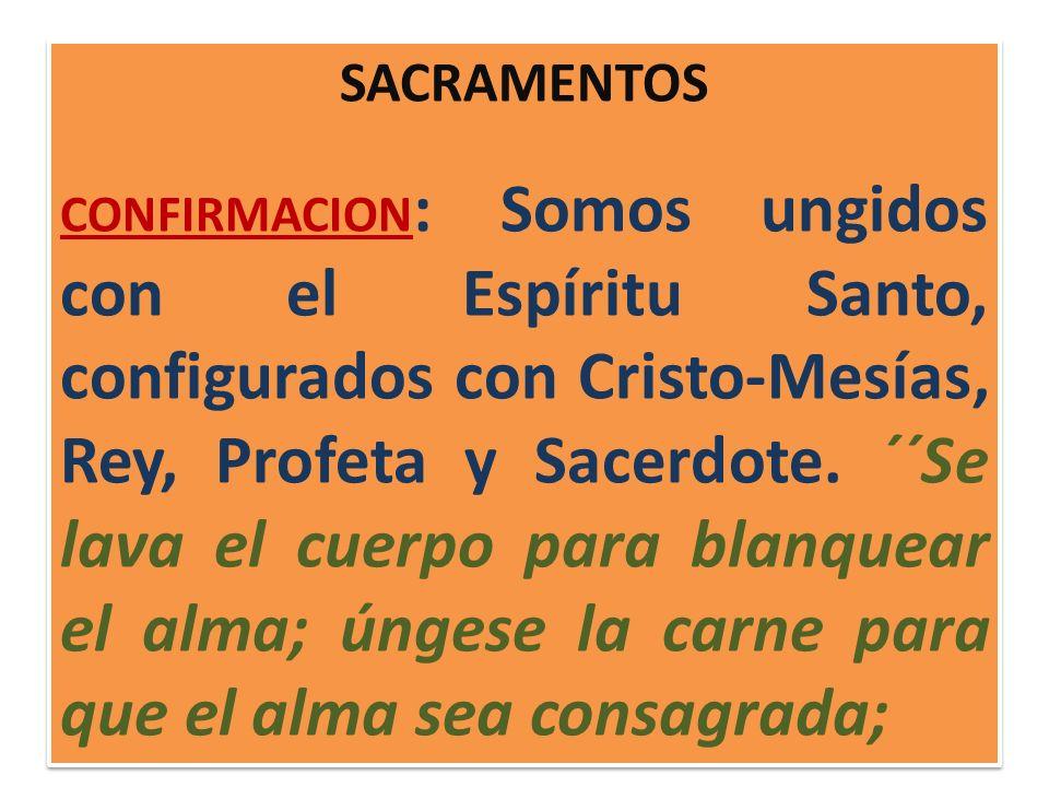 SACRAMENTOS CONFIRMACION : Somos ungidos con el Espíritu Santo, configurados con Cristo-Mesías, Rey, Profeta y Sacerdote. ´´Se lava el cuerpo para bla