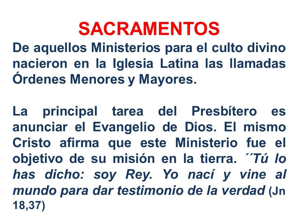 SACRAMENTOS De aquellos Ministerios para el culto divino nacieron en la Iglesia Latina las llamadas Órdenes Menores y Mayores. La principal tarea del