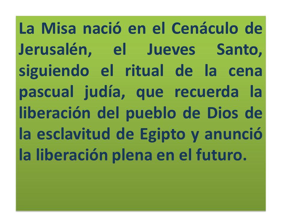 La Misa nació en el Cenáculo de Jerusalén, el Jueves Santo, siguiendo el ritual de la cena pascual judía, que recuerda la liberación del pueblo de Dio