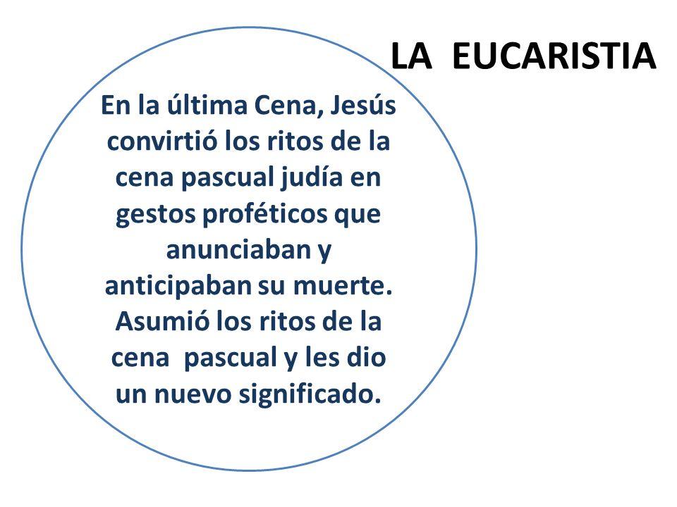 En la última Cena, Jesús convirtió los ritos de la cena pascual judía en gestos proféticos que anunciaban y anticipaban su muerte. Asumió los ritos de