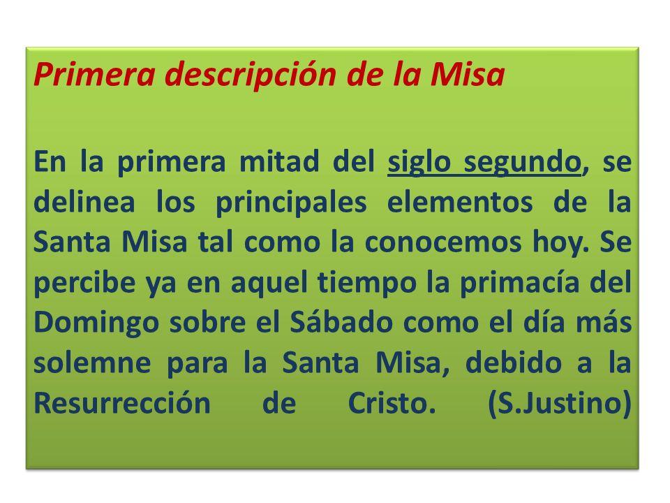 Primera descripción de la Misa En la primera mitad del siglo segundo, se delinea los principales elementos de la Santa Misa tal como la conocemos hoy.