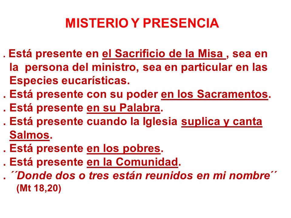 MISTERIO Y PRESENCIA. Está presente en el Sacrificio de la Misa, sea en la persona del ministro, sea en particular en las Especies eucarísticas.. Está