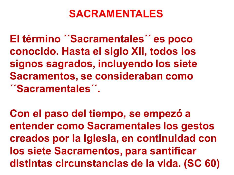 SACRAMENTALES El término ´´Sacramentales´´ es poco conocido. Hasta el siglo XII, todos los signos sagrados, incluyendo los siete Sacramentos, se consi