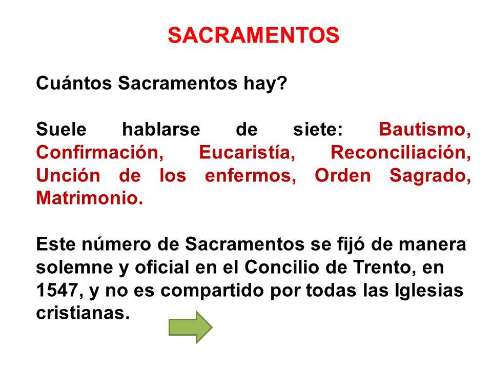 SACRAMENTOS Cuántos Sacramentos hay? Suele hablarse de siete: Bautismo, Confirmación, Eucaristía, Reconciliación, Unción de los enfermos, Orden Sagrad