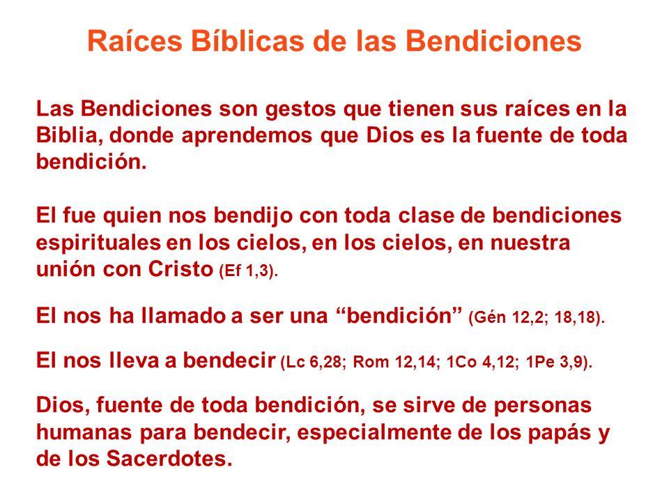 Raíces Bíblicas de las Bendiciones Las Bendiciones son gestos que tienen sus raíces en la Biblia, donde aprendemos que Dios es la fuente de toda bendi