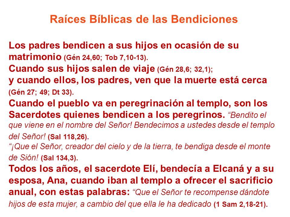 Raíces Bíblicas de las Bendiciones Los padres bendicen a sus hijos en ocasión de su matrimonio (Gén 24,60; Tob 7,10-13). Cuando sus hijos salen de via