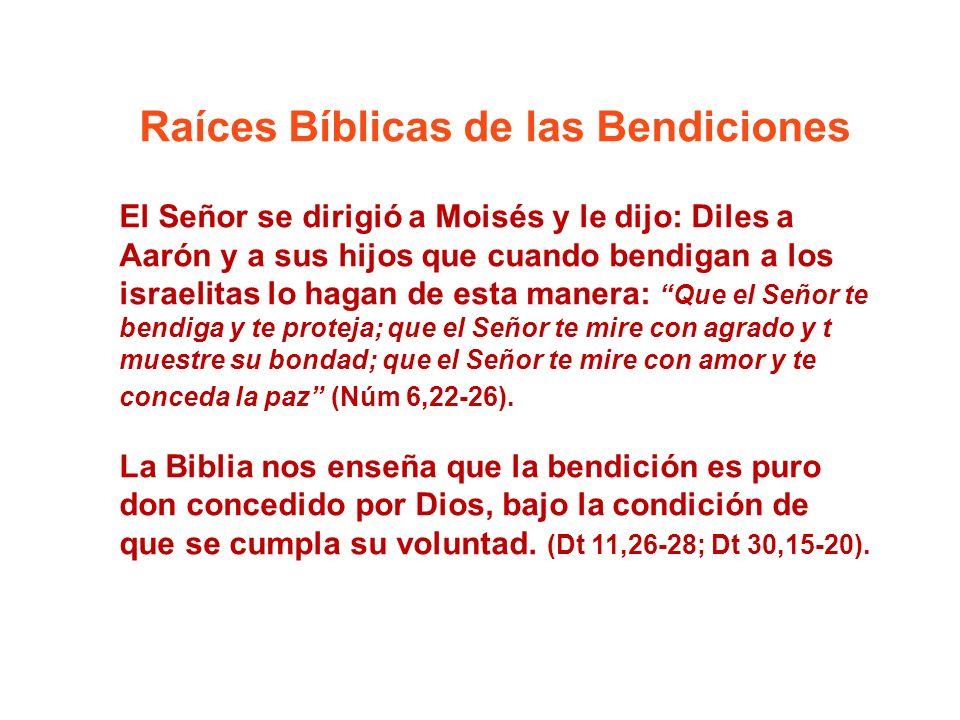 Raíces Bíblicas de las Bendiciones El Señor se dirigió a Moisés y le dijo: Diles a Aarón y a sus hijos que cuando bendigan a los israelitas lo hagan d