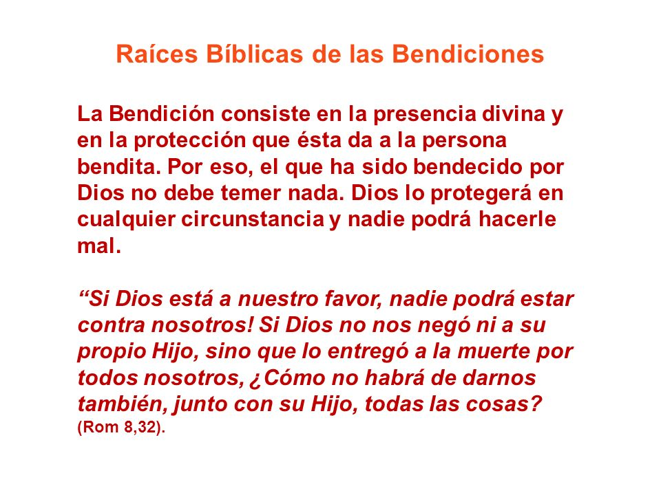Raíces Bíblicas de las Bendiciones La Bendición consiste en la presencia divina y en la protección que ésta da a la persona bendita. Por eso, el que h
