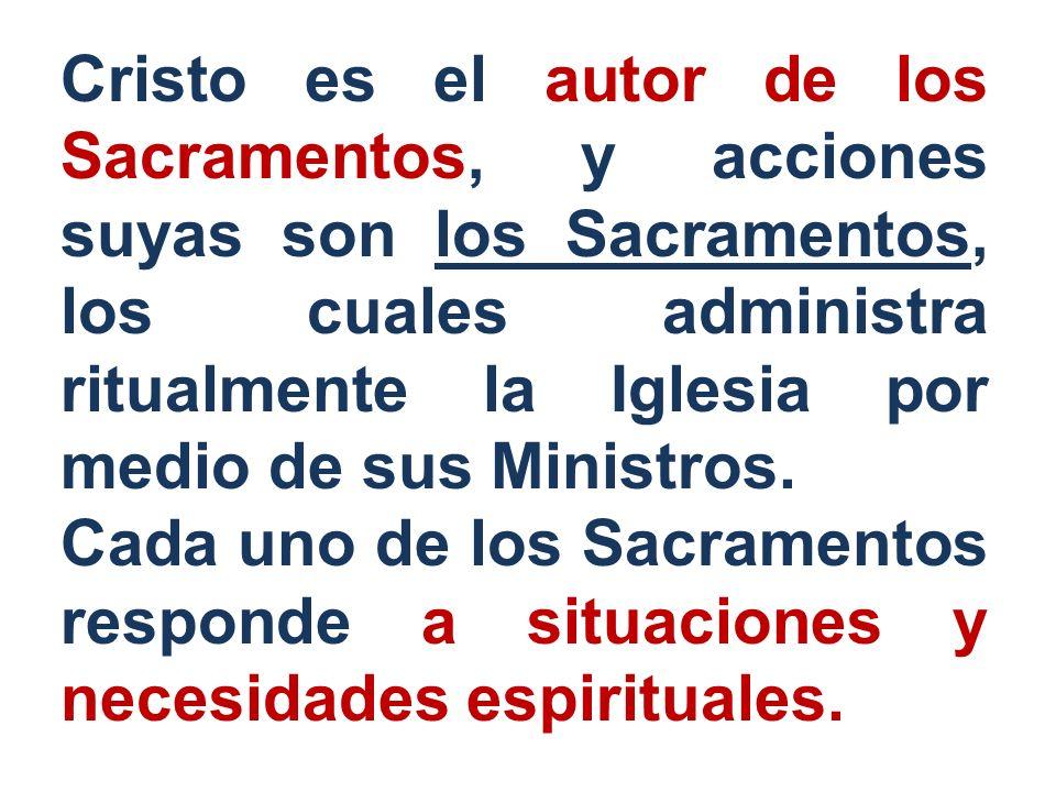 Cristo es el autor de los Sacramentos, y acciones suyas son los Sacramentos, los cuales administra ritualmente la Iglesia por medio de sus Ministros.