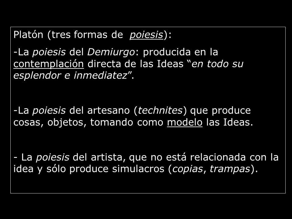 Platón (tres formas de poiesis): -La poiesis del Demiurgo: producida en la contemplación directa de las Ideas en todo su esplendor e inmediatez.