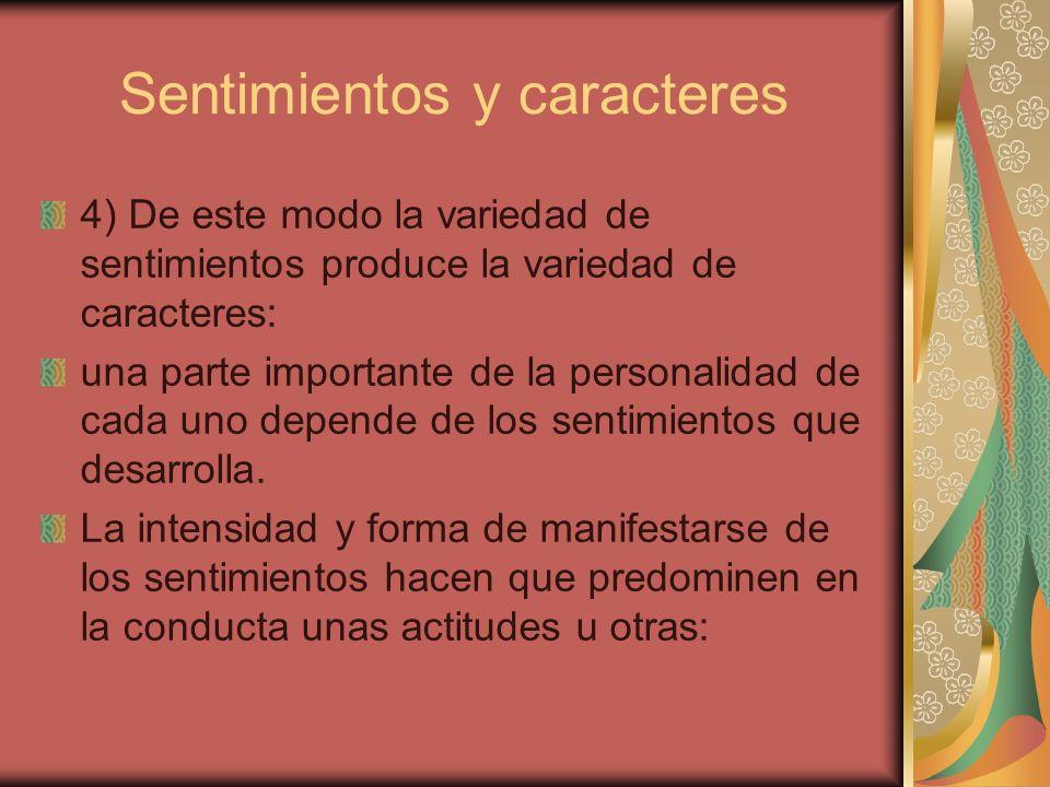 Sentimientos y caracteres 4) De este modo la variedad de sentimientos produce la variedad de caracteres: una parte importante de la personalidad de ca