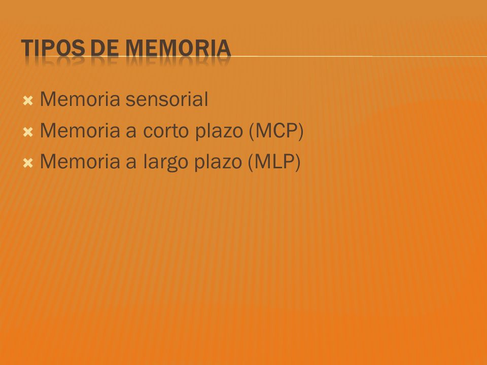Memoria sensorial Memoria a corto plazo (MCP) Memoria a largo plazo (MLP)