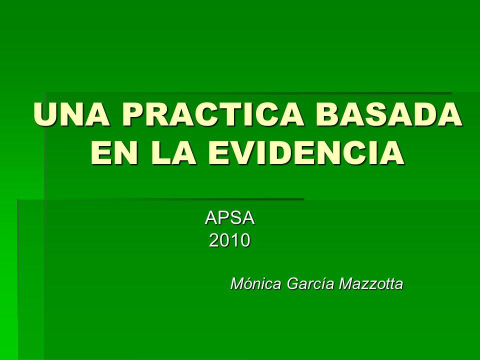 UNA PRACTICA BASADA EN LA EVIDENCIA APSA2010 Mónica García Mazzotta