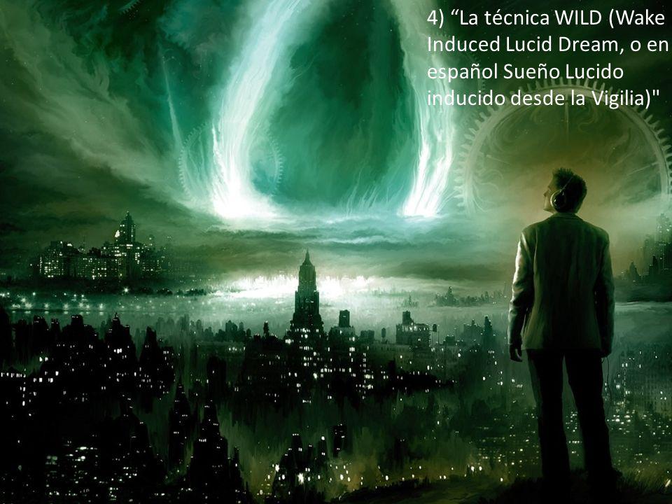 4) La técnica WILD (Wake Induced Lucid Dream, o en español Sueño Lucido inducido desde la Vigilia)