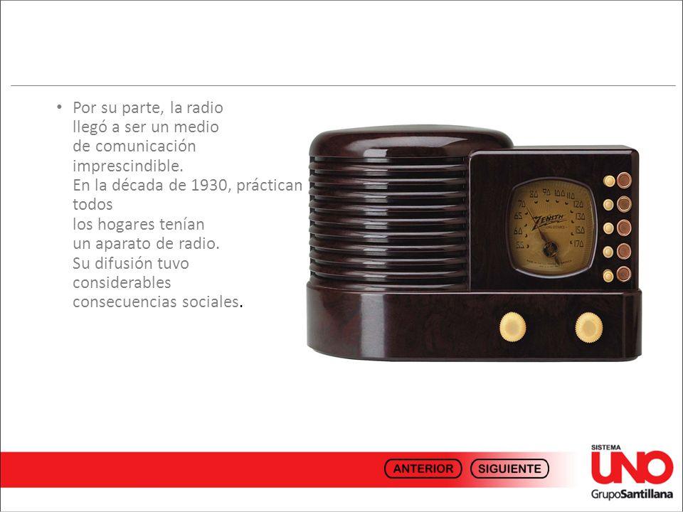 Por su parte, la radio llegó a ser un medio de comunicación imprescindible.