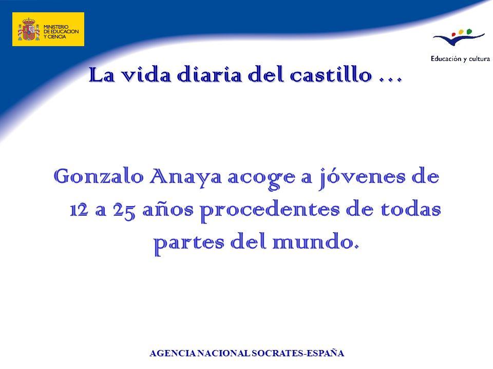 AGENCIA NACIONAL SOCRATES-ESPAÑA La vida diaria del castillo … Gonzalo Anaya acoge a jóvenes de 12 a 25 años procedentes de todas partes del mundo.