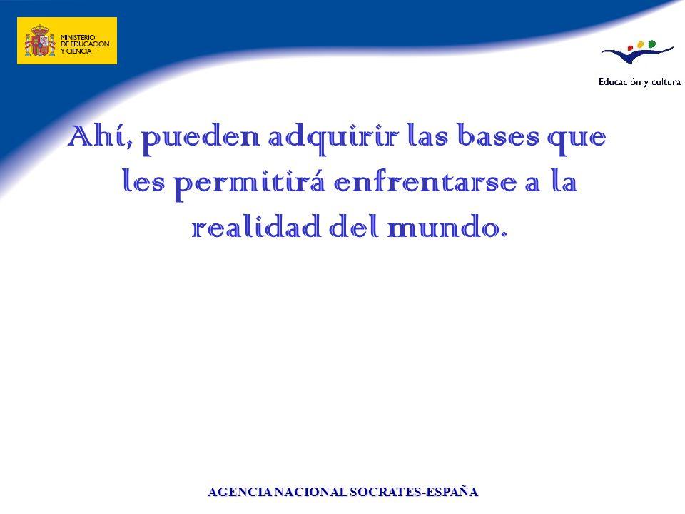 AGENCIA NACIONAL SOCRATES-ESPAÑA Ahí, pueden adquirir las bases que les permitirá enfrentarse a la realidad del mundo.