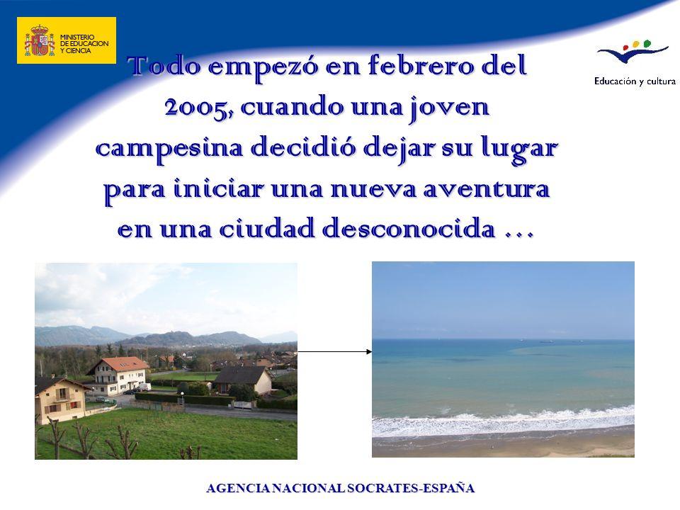 AGENCIA NACIONAL SOCRATES-ESPAÑA Todo empezó en febrero del 2005, cuando una joven campesina decidió dejar su lugar para iniciar una nueva aventura en