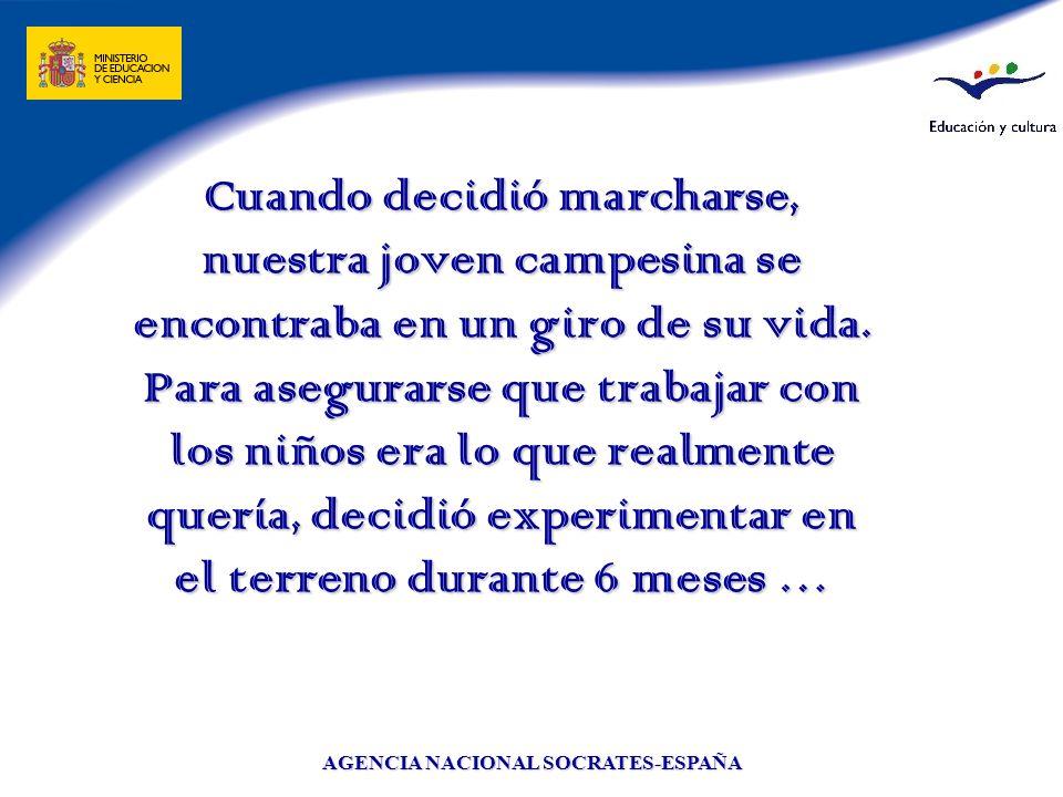 AGENCIA NACIONAL SOCRATES-ESPAÑA Cuando decidió marcharse, nuestra joven campesina se encontraba en un giro de su vida. Para asegurarse que trabajar c