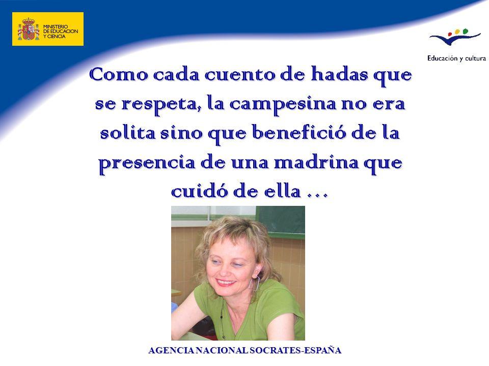 AGENCIA NACIONAL SOCRATES-ESPAÑA Como cada cuento de hadas que se respeta, la campesina no era solita sino que benefició de la presencia de una madrin