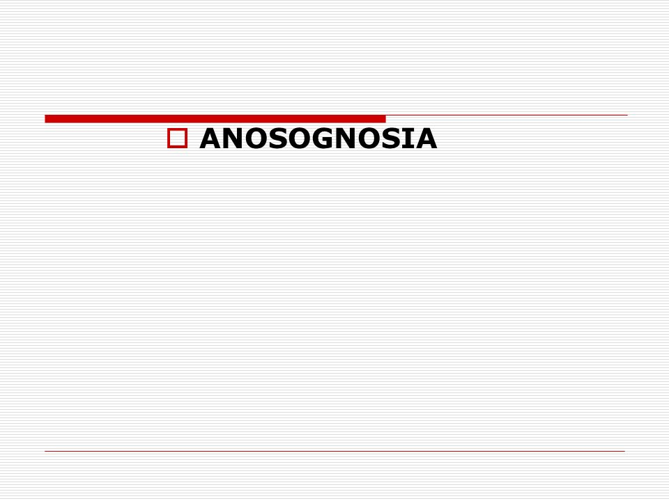 ANOSOGNOSIA