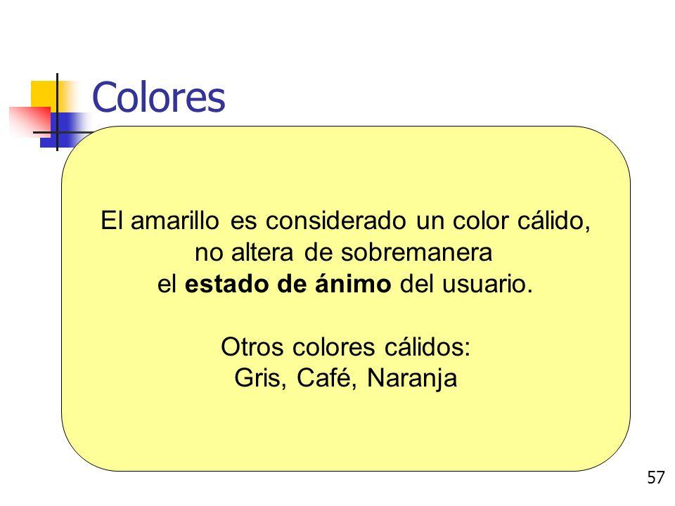 Colores Usualmente se categorizan por ser: Cálidos (Hogareños) Pacíficos Agresivos 56