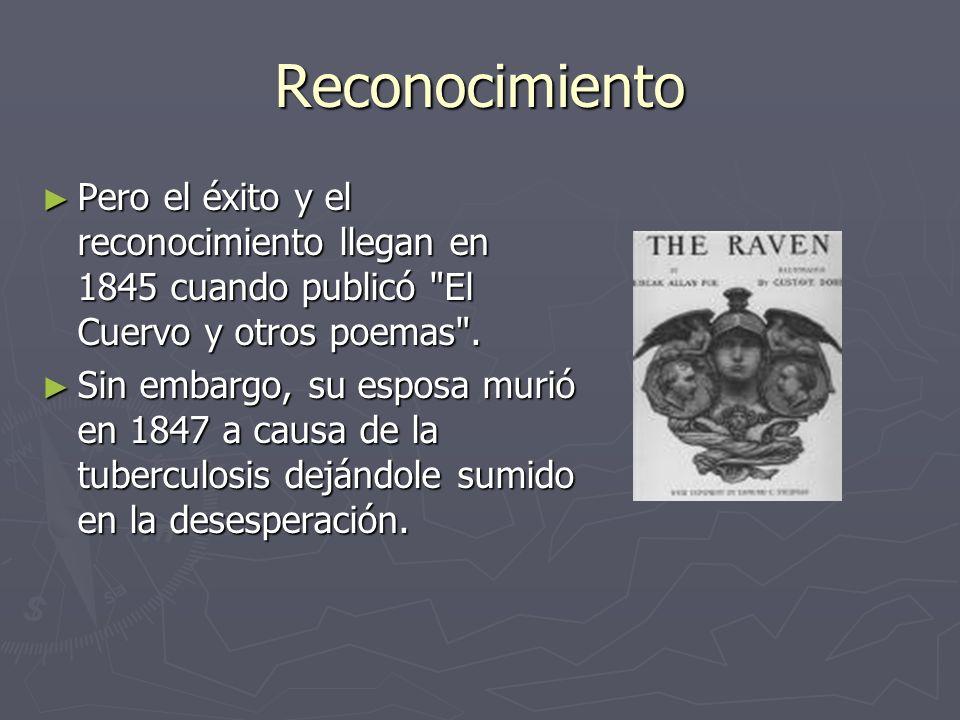 Reconocimiento Pero el éxito y el reconocimiento llegan en 1845 cuando publicó El Cuervo y otros poemas .