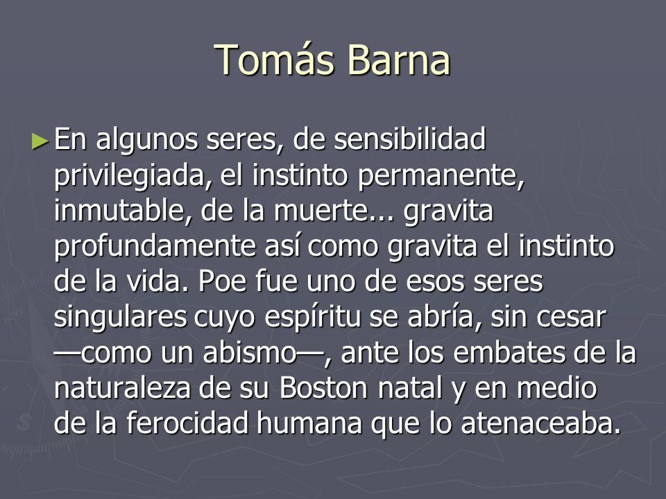Tomás Barna En algunos seres, de sensibilidad privilegiada, el instinto permanente, inmutable, de la muerte... gravita profundamente así como gravita