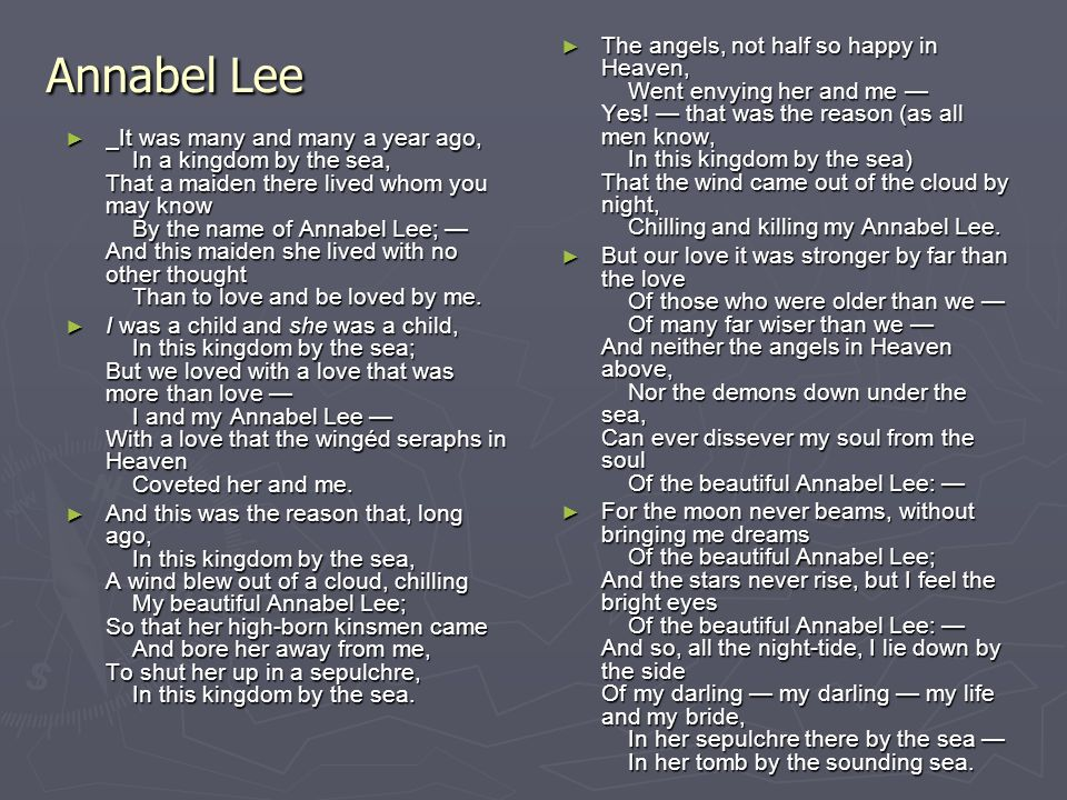Annabel Lee Annabel Lee It was many and many a year ago, In a kingdom by the sea, That a maiden there lived whom you may know By the name of Annabel L