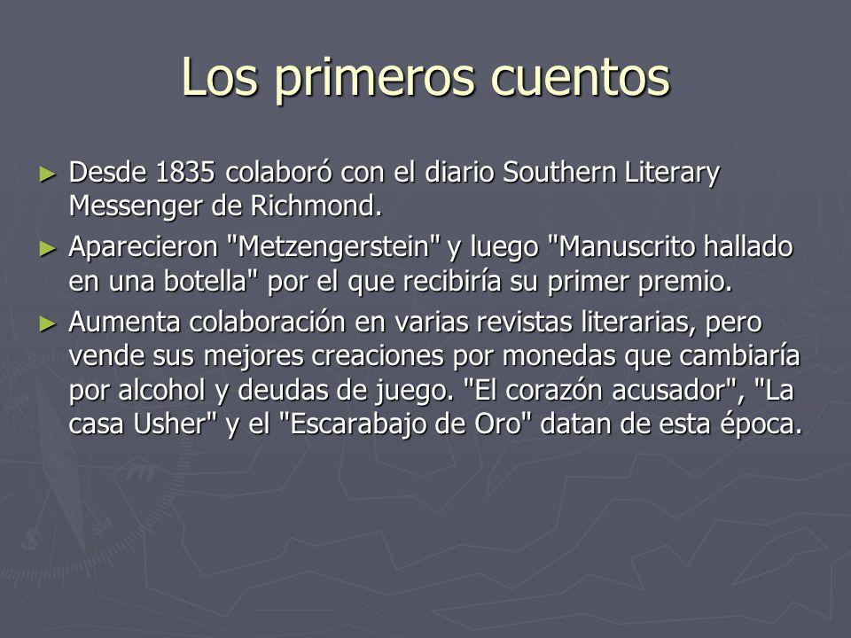 Los primeros cuentos Desde 1835 colaboró con el diario Southern Literary Messenger de Richmond. Desde 1835 colaboró con el diario Southern Literary Me