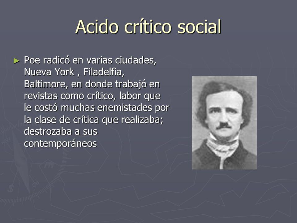 Acido crítico social Poe radicó en varias ciudades, Nueva York, Filadelfia, Baltimore, en donde trabajó en revistas como crítico, labor que le costó m