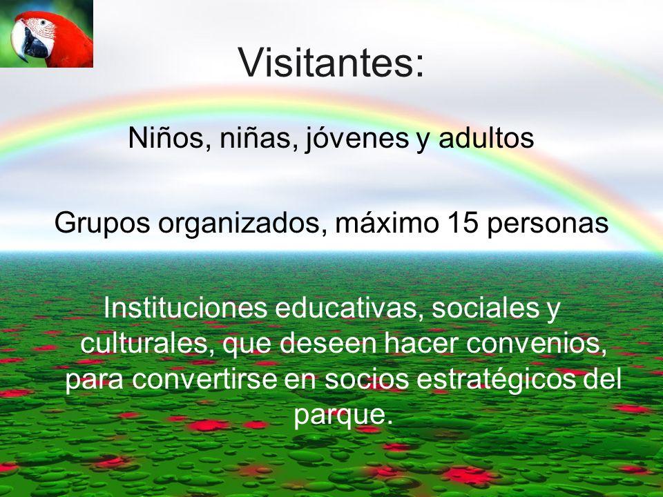Visitantes: Niños, niñas, jóvenes y adultos Grupos organizados, máximo 15 personas Instituciones educativas, sociales y culturales, que deseen hacer c