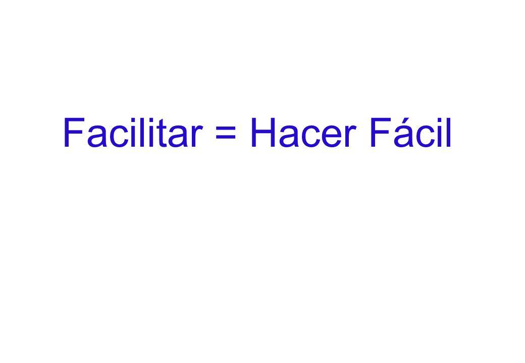 Facilitar = Hacer Fácil
