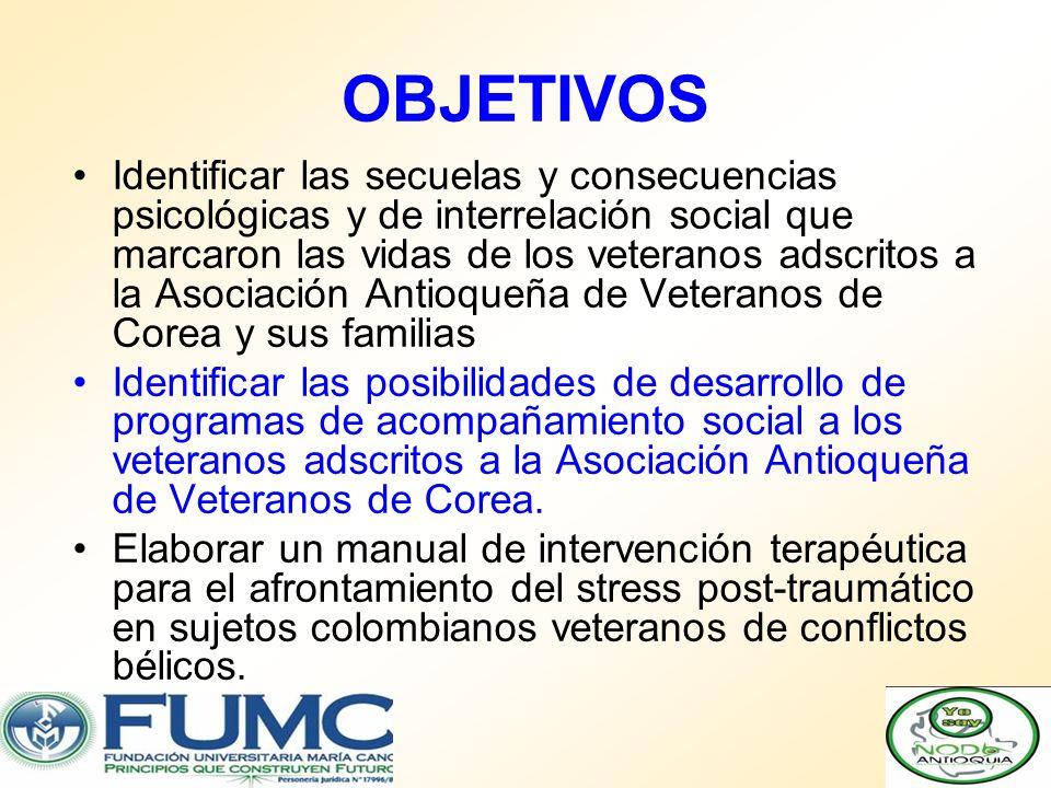 OBJETIVOS Identificar las secuelas y consecuencias psicológicas y de interrelación social que marcaron las vidas de los veteranos adscritos a la Asoci