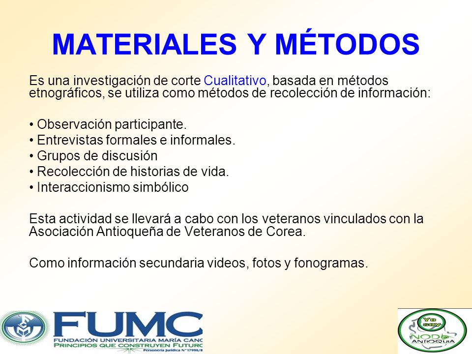 MATERIALES Y MÉTODOS Es una investigación de corte Cualitativo, basada en métodos etnográficos, se utiliza como métodos de recolección de información:
