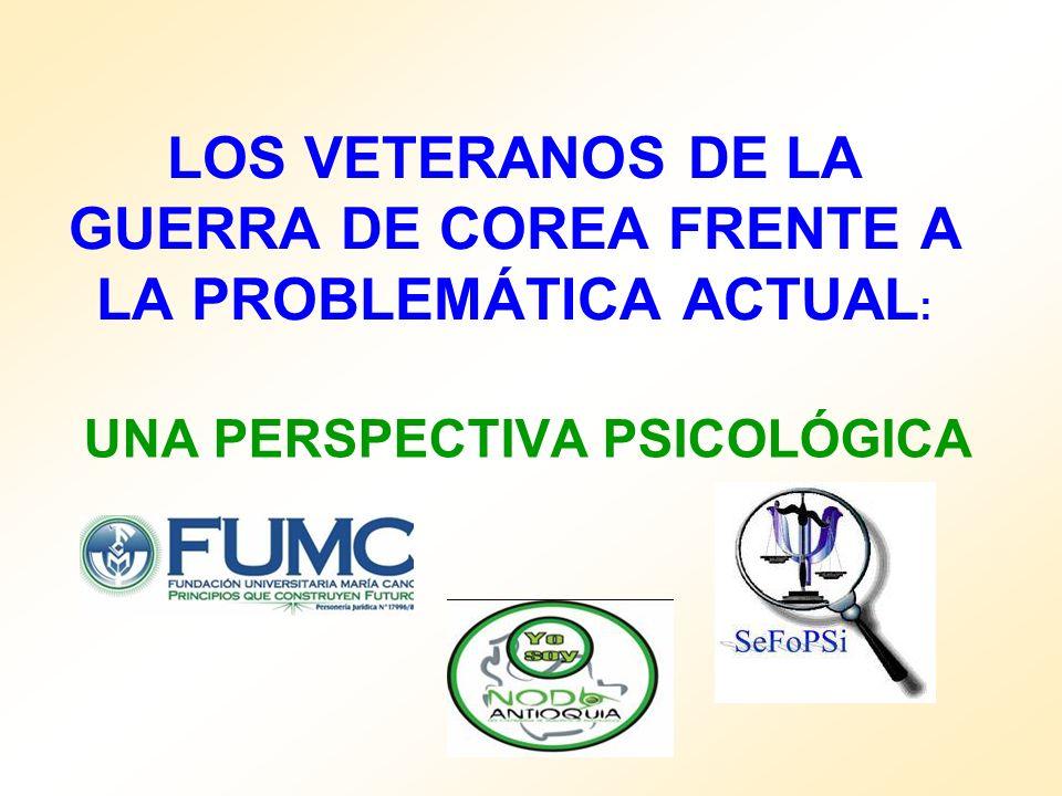 LOS VETERANOS DE LA GUERRA DE COREA FRENTE A LA PROBLEMÁTICA ACTUAL : UNA PERSPECTIVA PSICOLÓGICA
