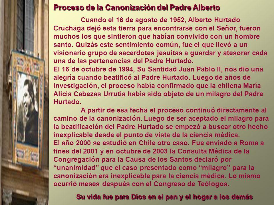 Su vida fue para Dios en el pan y el hogar a los demás Proceso de la Canonización del Padre Alberto Cuando el 18 de agosto de 1952, Alberto Hurtado Cr