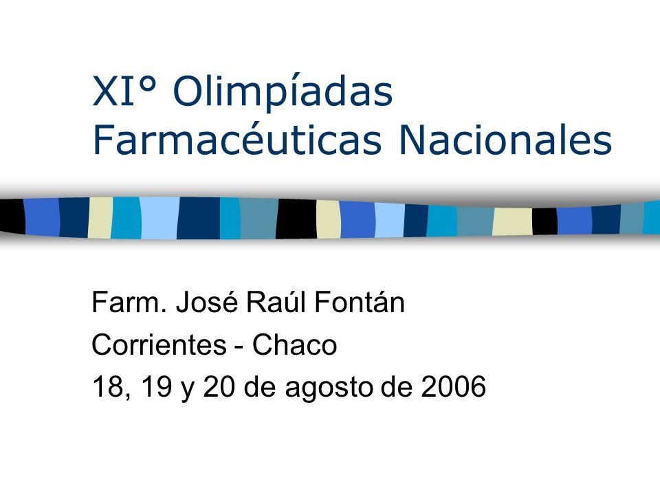 XI° Olimpíadas Farmacéuticas Nacionales Farm. José Raúl Fontán Corrientes - Chaco 18, 19 y 20 de agosto de 2006