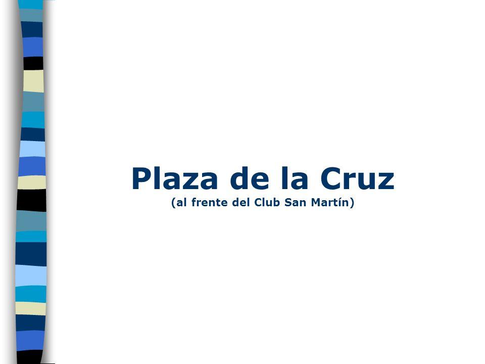 Plaza de la Cruz (al frente del Club San Martín)