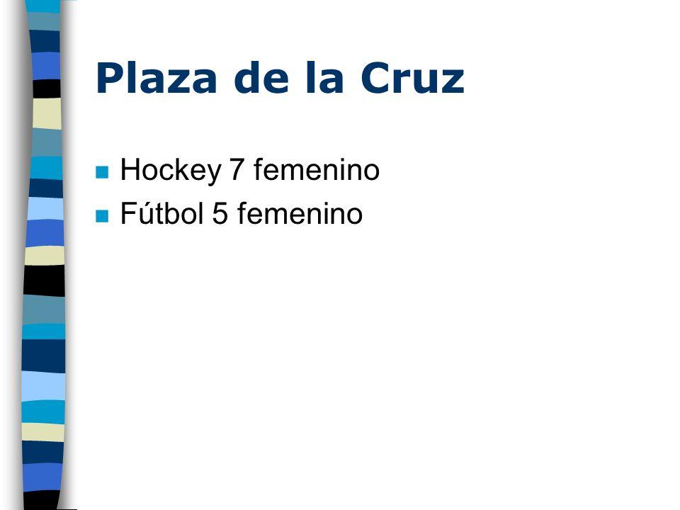 Plaza de la Cruz n Hockey 7 femenino n Fútbol 5 femenino