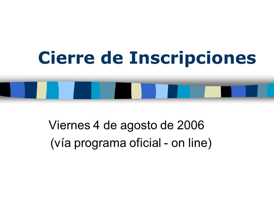 Cierre de Inscripciones Viernes 4 de agosto de 2006 (vía programa oficial - on line)