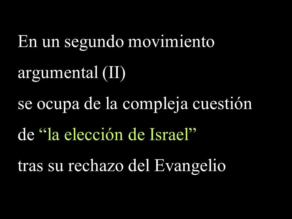 En un segundo movimiento argumental (II) se ocupa de la compleja cuestión de la elección de Israel tras su rechazo del Evangelio