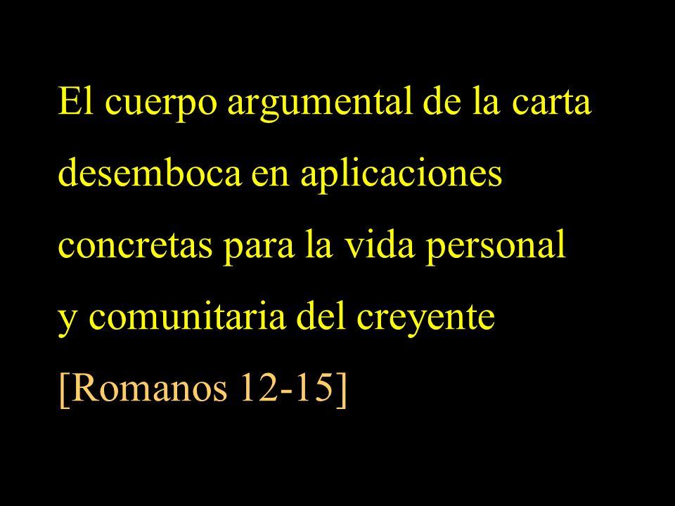 El cuerpo argumental de la carta desemboca en aplicaciones concretas para la vida personal y comunitaria del creyente [Romanos 12-15]