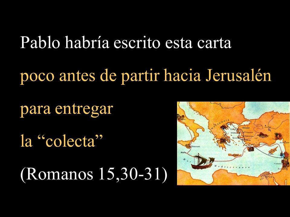 Pablo habría escrito esta carta poco antes de partir hacia Jerusalén para entregar la colecta (Romanos 15,30-31)