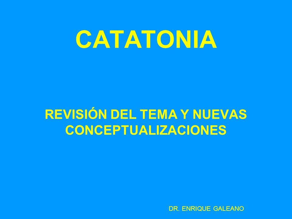 CATATONIA REVISIÓN DEL TEMA Y NUEVAS CONCEPTUALIZACIONES DR. ENRIQUE GALEANO