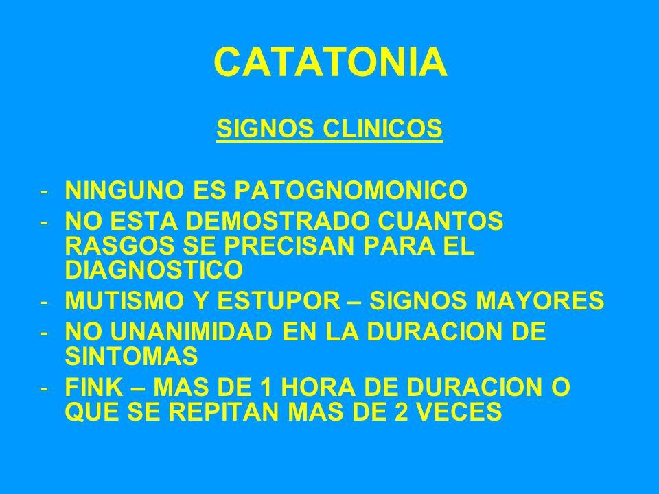 CATATONIA SIGNOS CLINICOS -NINGUNO ES PATOGNOMONICO -NO ESTA DEMOSTRADO CUANTOS RASGOS SE PRECISAN PARA EL DIAGNOSTICO -MUTISMO Y ESTUPOR – SIGNOS MAY