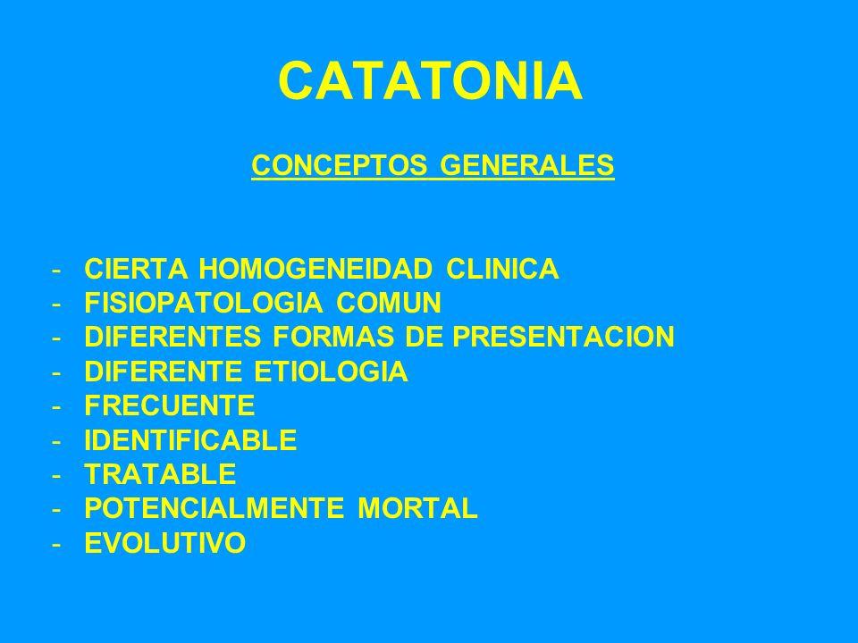 CATATONIA CONCEPTOS GENERALES -CIERTA HOMOGENEIDAD CLINICA -FISIOPATOLOGIA COMUN -DIFERENTES FORMAS DE PRESENTACION -DIFERENTE ETIOLOGIA -FRECUENTE -I